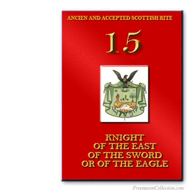 15° Degree Knight of the East, of the Sword, or of the Eagle. Scottish Rite. Masonic ritual