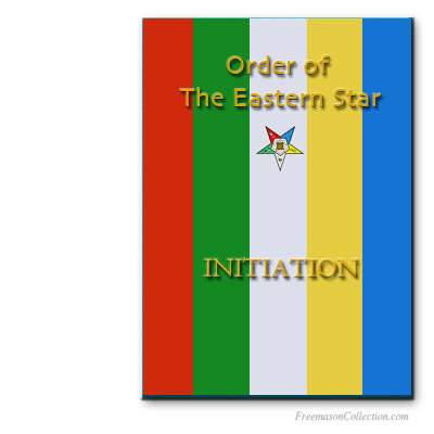 Order of the Eastern Star Initiation Ritual. OES rituals..