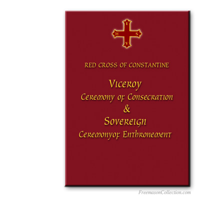 Red Cross of Constantine. Viceroy ceremony of consecration and Sovereign enthronement. Masonic ritual.