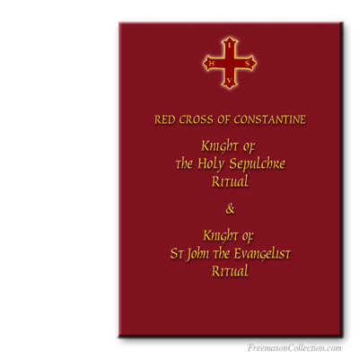Red Cross of Constantine. Knight of the Holy Sepulchre and Knight of Saint John the Evangelist rituals. Masonic ritual.