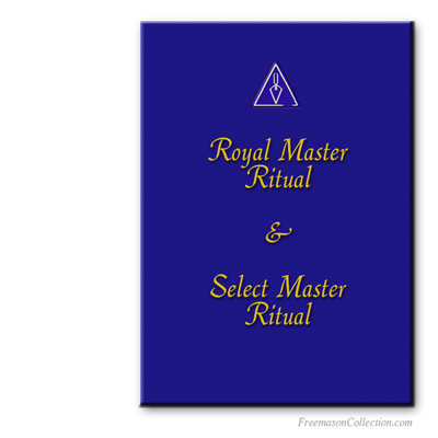 Royal Master and Select Master Rituals. Masonic rituals.