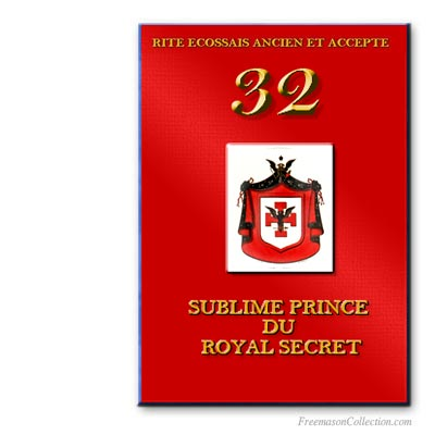 32° Sublime Prince du Royal Secret. Ancient and Accepted Scottish Rite. Freemasonry