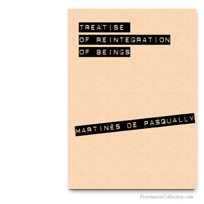 Treatise of Reintegration of Beings. Martinès de Pasqually.