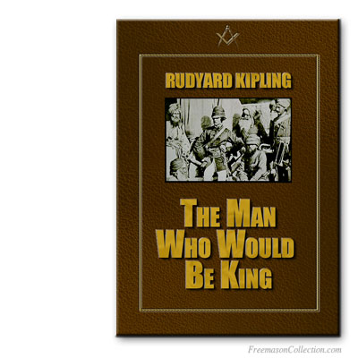 Rudyard Kipling. The Man Who Would Be King. With Masonic references.