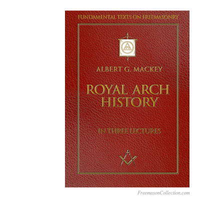 Albert G. Mackey, Royal Arch History.