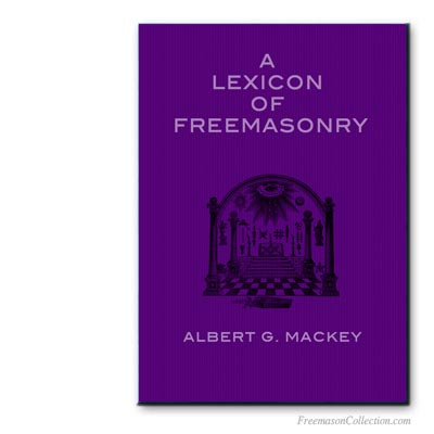 A Lexicon of Freemasonry. Albert. G. Mackey